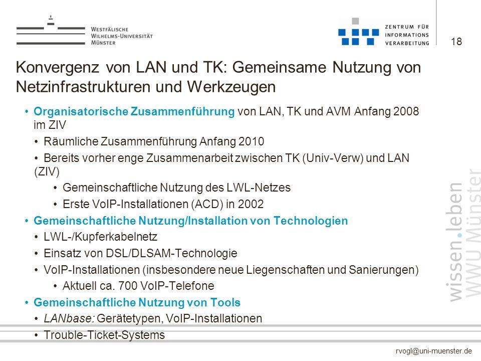rvogl@uni-muenster.de Konvergenz von LAN und TK: Gemeinsame Nutzung von Netzinfrastrukturen und Werkzeugen Organisatorische Zusammenführung von LAN, T