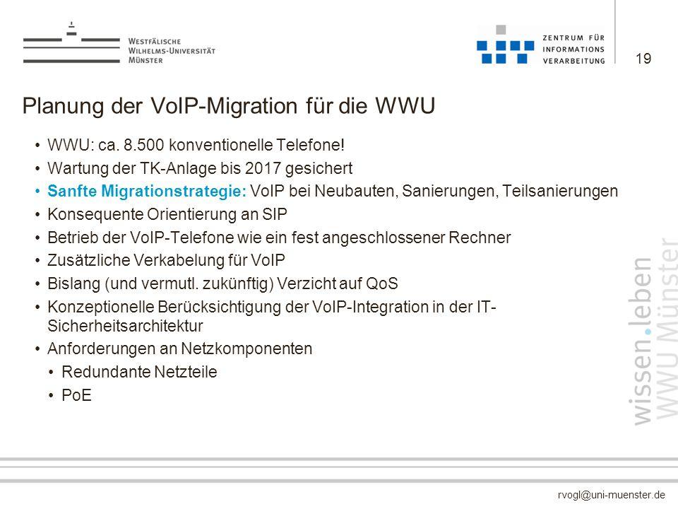 rvogl@uni-muenster.de Planung der VoIP-Migration für die WWU WWU: ca. 8.500 konventionelle Telefone! Wartung der TK-Anlage bis 2017 gesichert Sanfte M