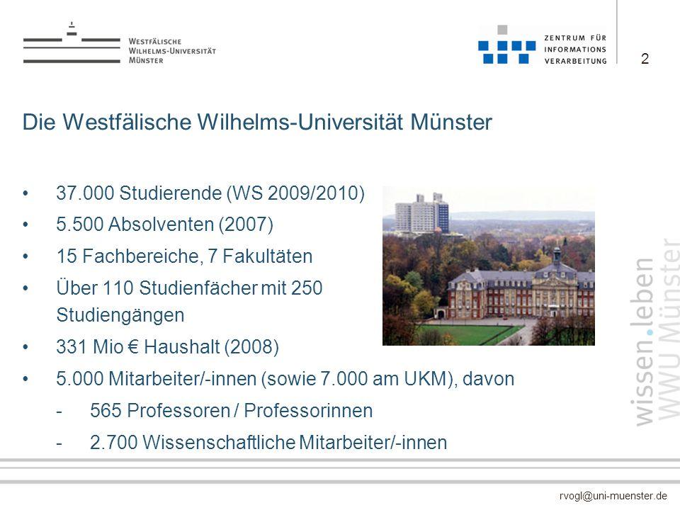 rvogl@uni-muenster.de Die Westfälische Wilhelms-Universität Münster 37.000 Studierende (WS 2009/2010) 5.500 Absolventen (2007) 15 Fachbereiche, 7 Faku