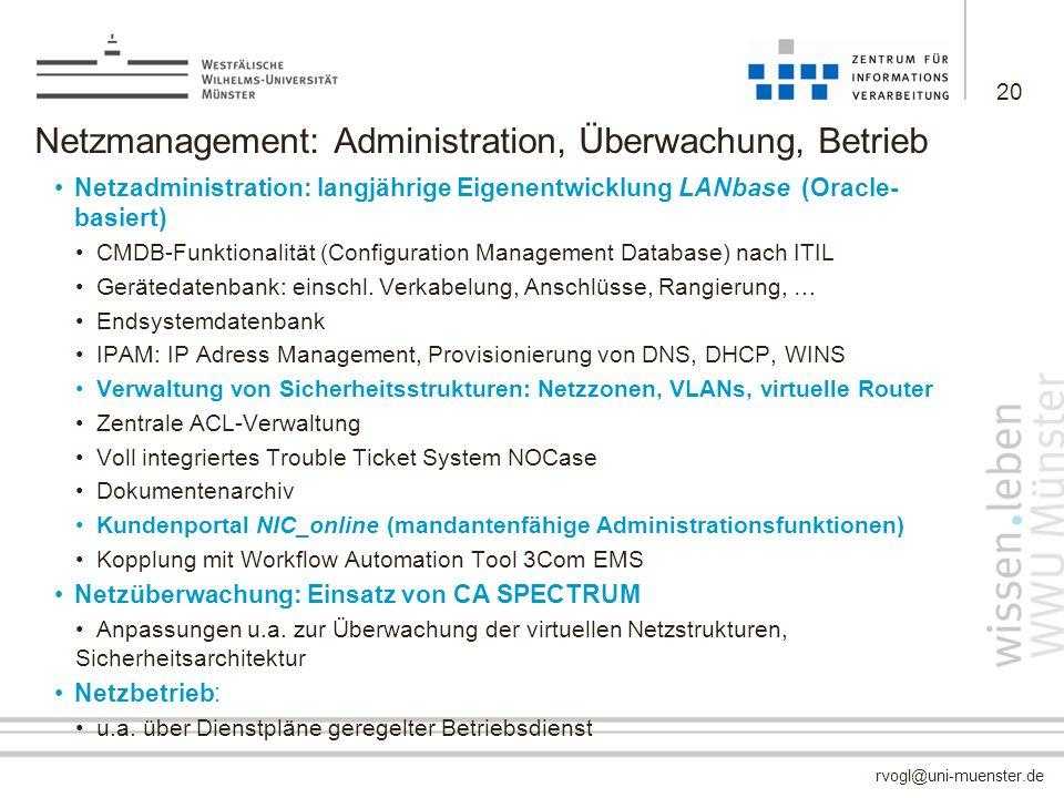 rvogl@uni-muenster.de Netzmanagement: Administration, Überwachung, Betrieb Netzadministration: langjährige Eigenentwicklung LANbase (Oracle- basiert)