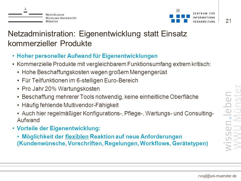 rvogl@uni-muenster.de Netzadministration: Eigenentwicklung statt Einsatz kommerzieller Produkte Hoher personeller Aufwand für Eigenentwicklungen Komme