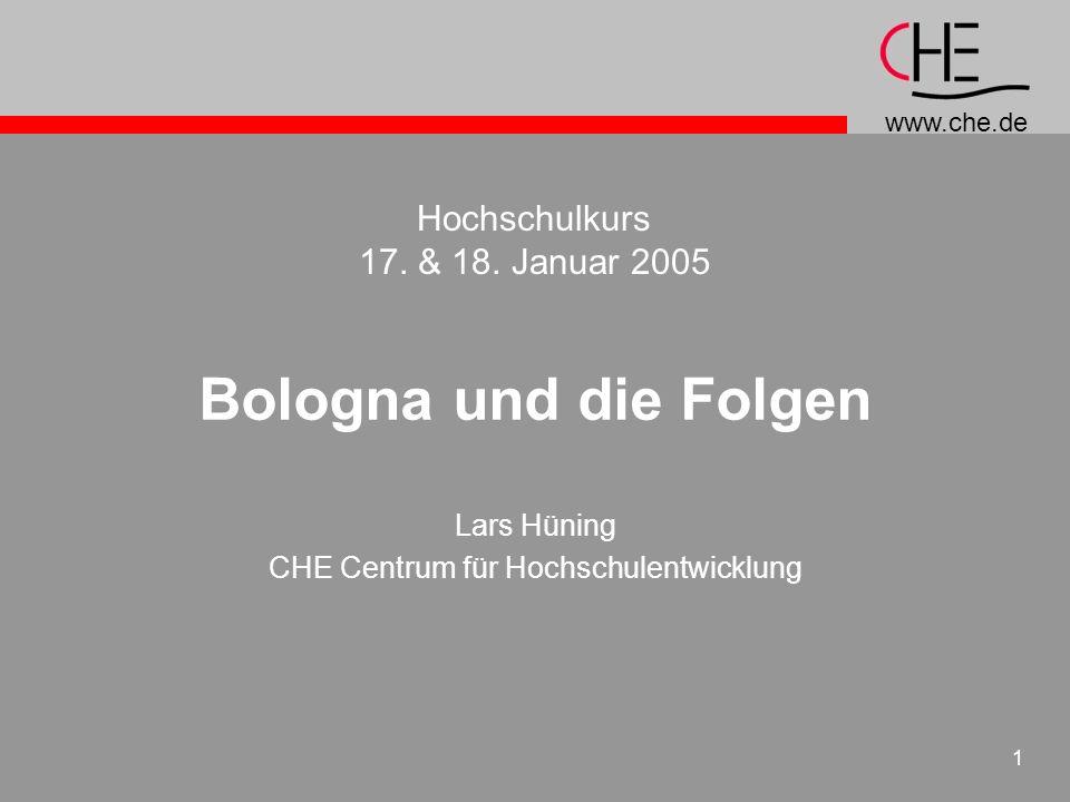 www.che.de 1 Bologna und die Folgen Lars Hüning CHE Centrum für Hochschulentwicklung Hochschulkurs 17. & 18. Januar 2005