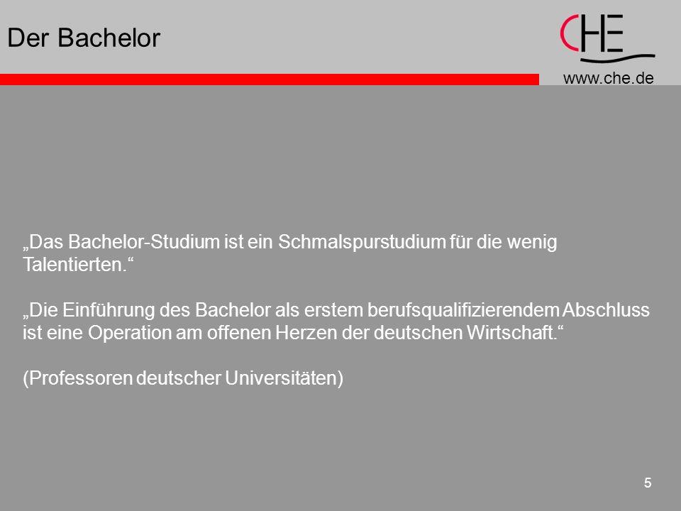 www.che.de 6 Der Bachelor Über das Bachelorstudium: Deutsche Universitäten basteln an Berufsattrappen … Unanwendbare Halbbildung wäre ein freundliches Wort für die Geistvermehrung durch die Studienreform, die hier behauptet wird.
