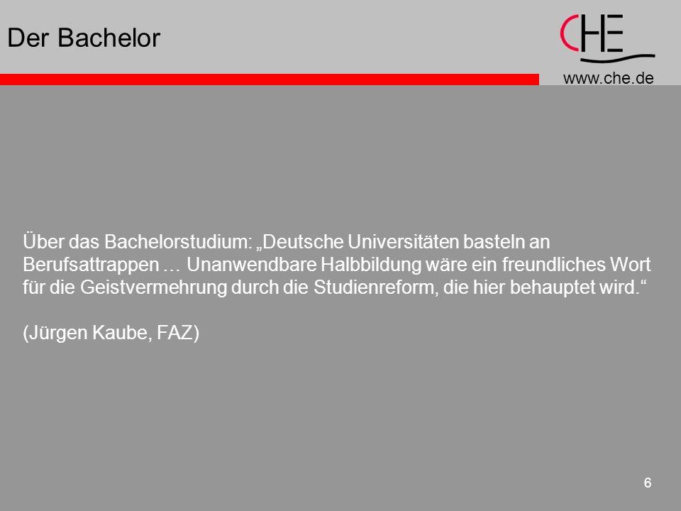 www.che.de 6 Der Bachelor Über das Bachelorstudium: Deutsche Universitäten basteln an Berufsattrappen … Unanwendbare Halbbildung wäre ein freundliches