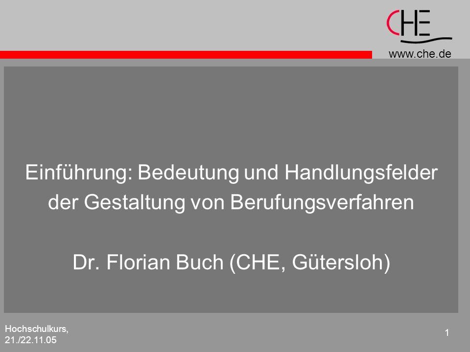 www.che.de Hochschulkurs, 21./22.11.05 1 Einführung: Bedeutung und Handlungsfelder der Gestaltung von Berufungsverfahren Dr. Florian Buch (CHE, Güters