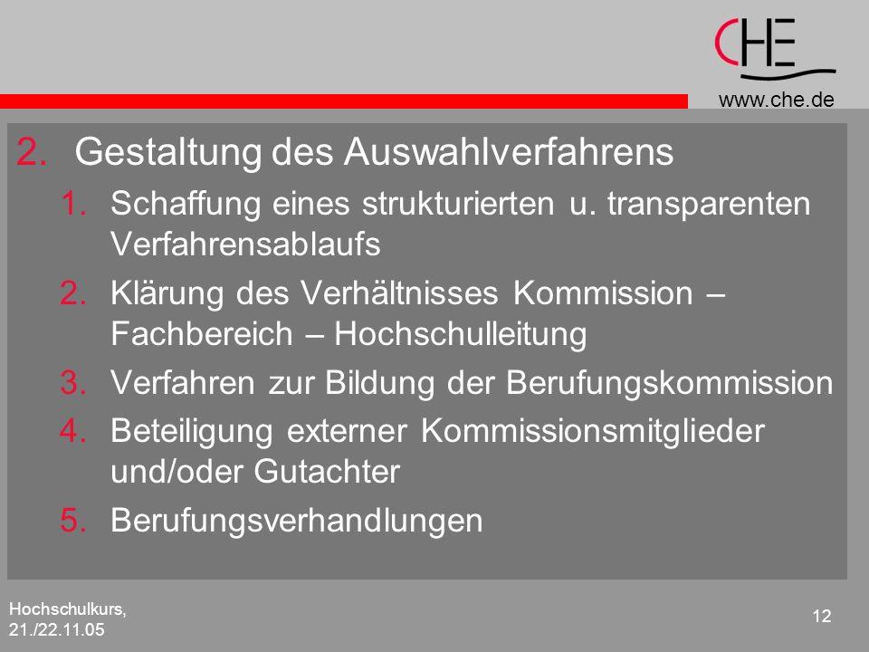 www.che.de Hochschulkurs, 21./22.11.05 12 2.Gestaltung des Auswahlverfahrens 1.Schaffung eines strukturierten u. transparenten Verfahrensablaufs 2.Klä