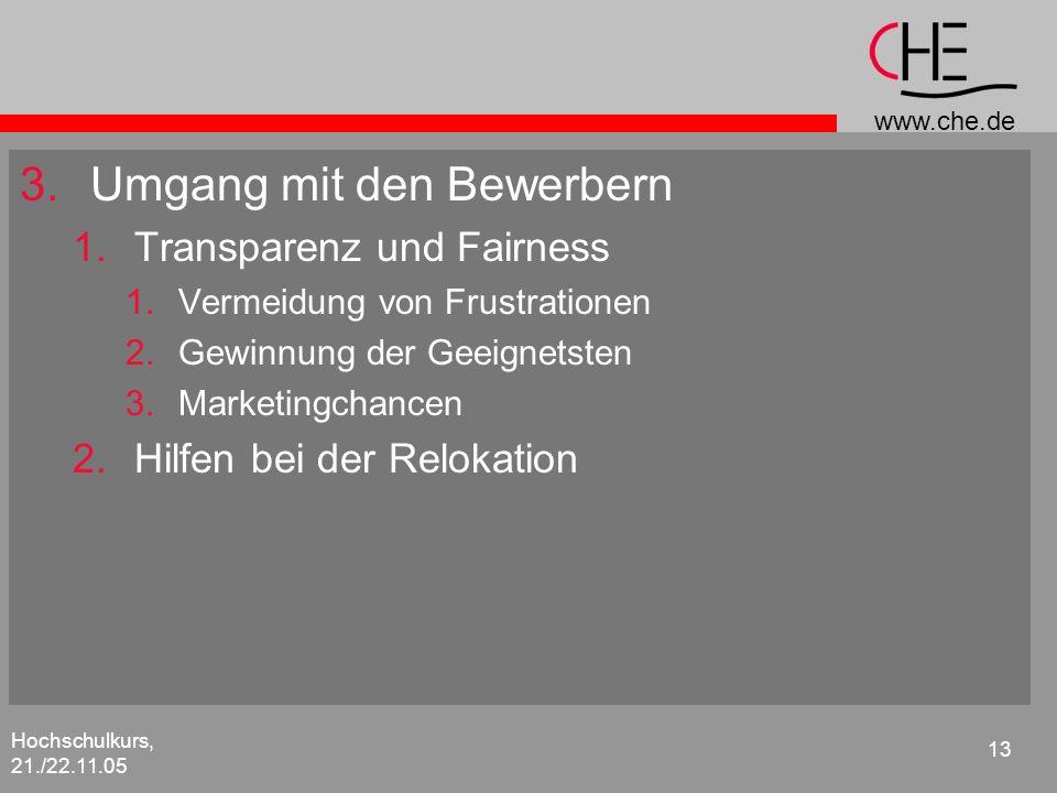 www.che.de Hochschulkurs, 21./22.11.05 13 3.Umgang mit den Bewerbern 1.Transparenz und Fairness 1.Vermeidung von Frustrationen 2.Gewinnung der Geeigne