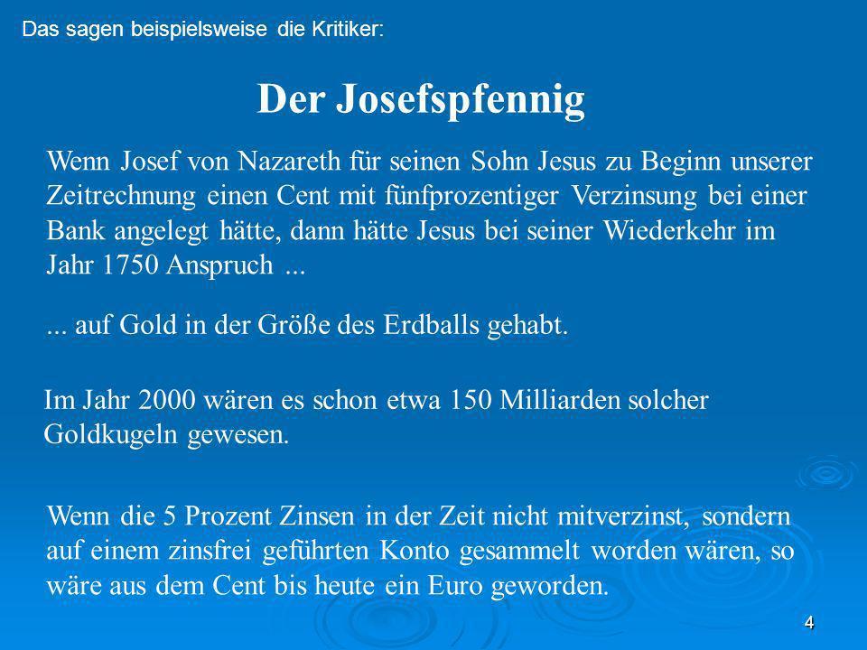 4 Wenn Josef von Nazareth für seinen Sohn Jesus zu Beginn unserer Zeitrechnung einen Cent mit fünfprozentiger Verzinsung bei einer Bank angelegt hätte