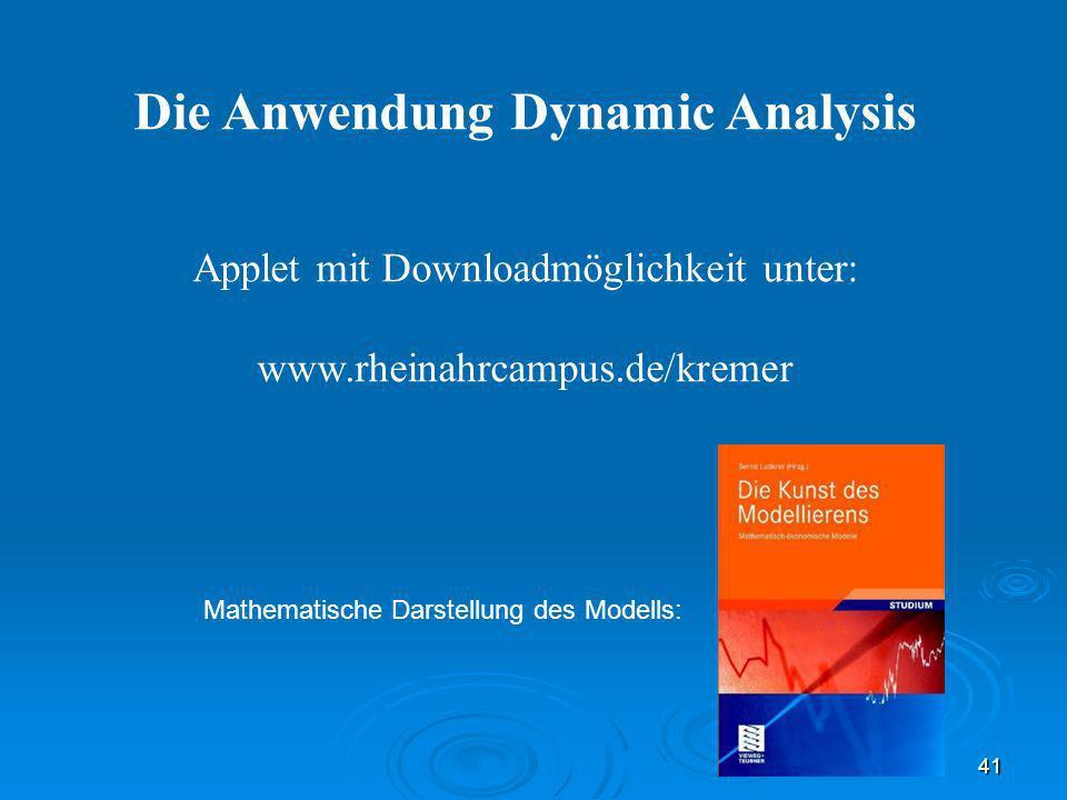 41 Die Anwendung Dynamic Analysis Applet mit Downloadmöglichkeit unter: www.rheinahrcampus.de/kremer Mathematische Darstellung des Modells: