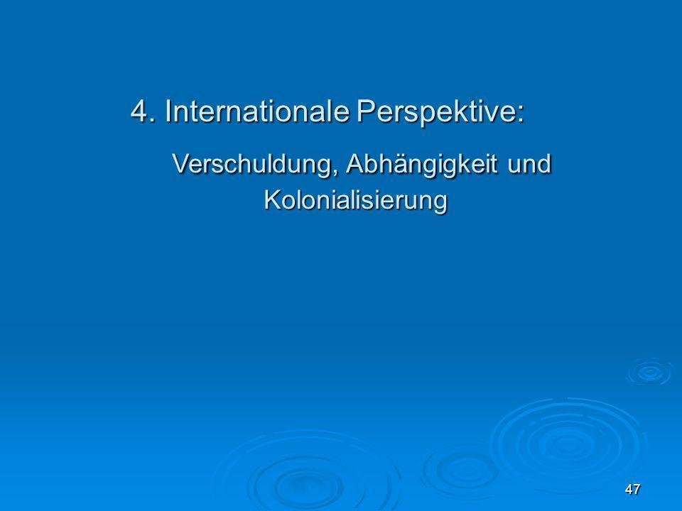 47 4. Internationale Perspektive: Verschuldung, Abhängigkeit und Kolonialisierung