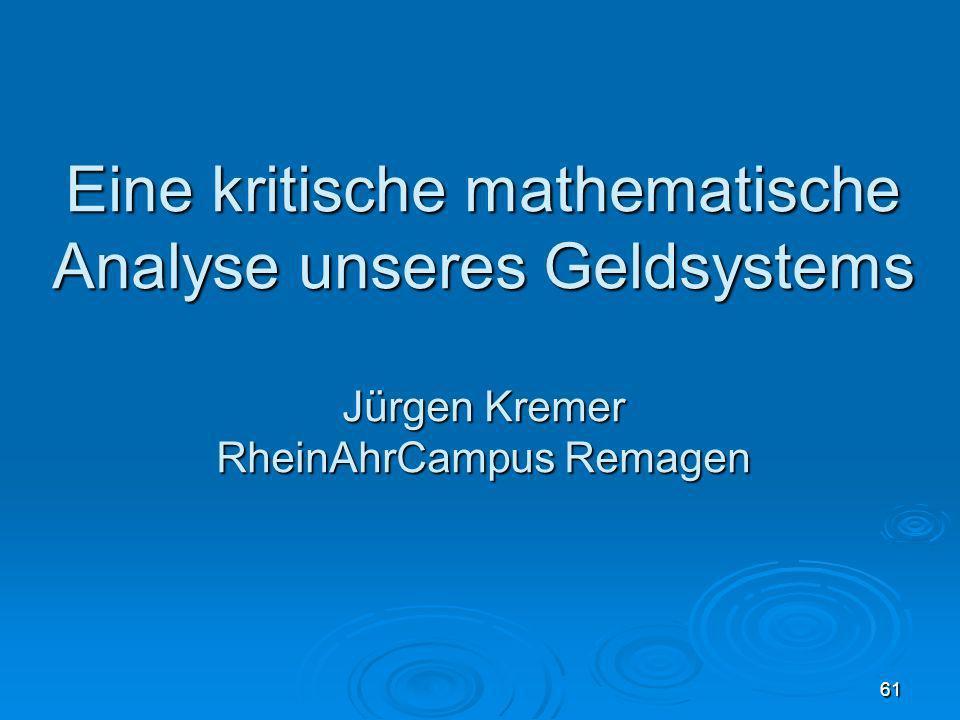61 Eine kritische mathematische Analyse unseres Geldsystems Jürgen Kremer RheinAhrCampus Remagen