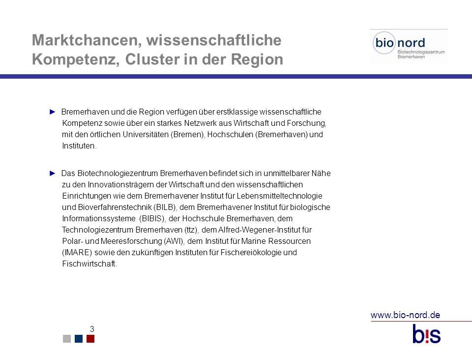 www.bio-nord.de 3 Marktchancen, wissenschaftliche Kompetenz, Cluster in der Region Bremerhaven und die Region verfügen über erstklassige wissenschaftl