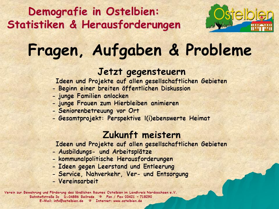 Fragen, Aufgaben & Probleme Verein zur Bewahrung und Förderung des ländlichen Raumes Ostelbien im Landkreis Nordsachsen e.V. Bahnhofstraße 3c D-04886