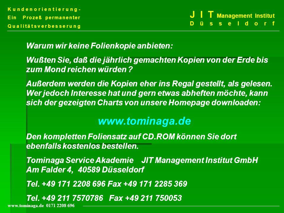 Kundenorientierung- Ein Prozeß permanenter Qualitätsverbesserung J I T Management Institut Düsseldorf www.tominaga.de 0171 2208 696 Warum wir keine Fo