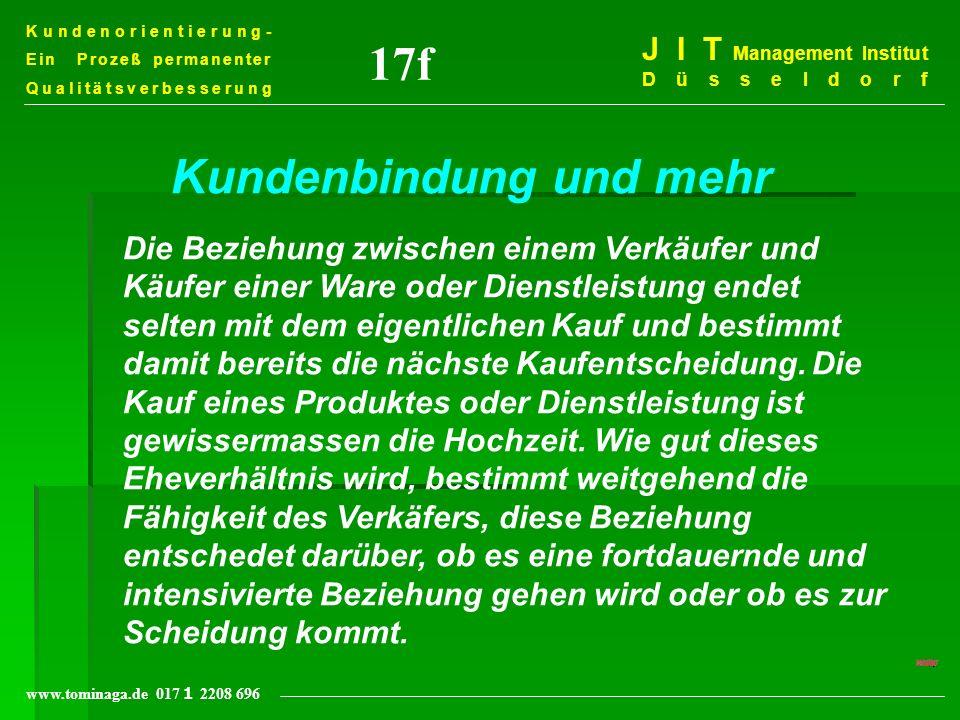 Kundenorientierung- Ein Prozeß permanenter Qualitätsverbesserung J I T Management Institut Düsseldorf www.tominaga.de 017 2208 696 17f Kundenbindung u