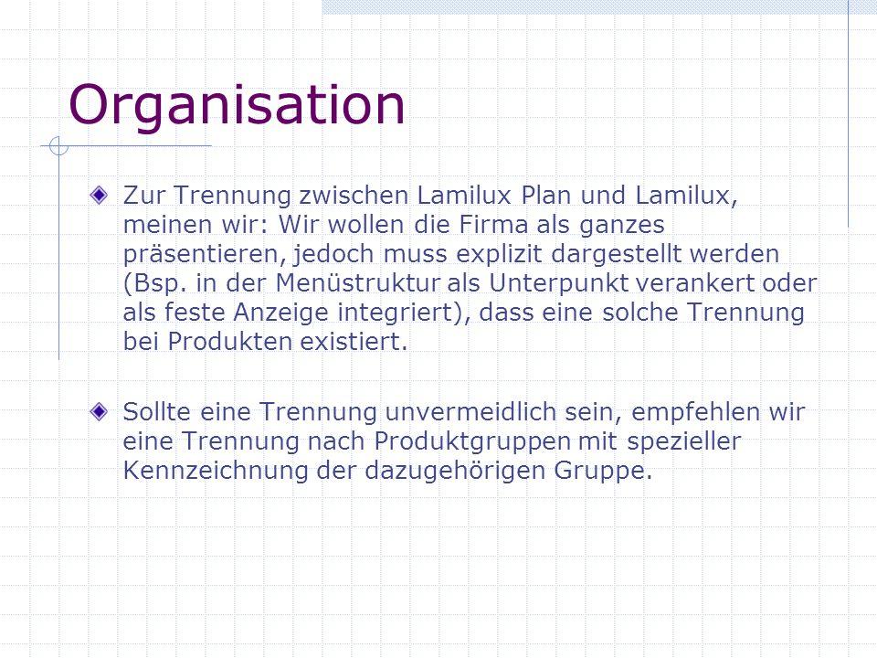 Organisation Zur Trennung zwischen Lamilux Plan und Lamilux, meinen wir: Wir wollen die Firma als ganzes präsentieren, jedoch muss explizit dargestell