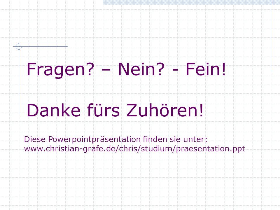 Fragen? – Nein? - Fein! Danke fürs Zuhören! Diese Powerpointpräsentation finden sie unter: www.christian-grafe.de/chris/studium/praesentation.ppt