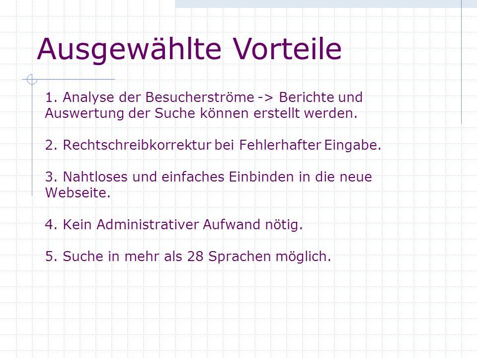 1. Analyse der Besucherströme -> Berichte und Auswertung der Suche können erstellt werden. 2. Rechtschreibkorrektur bei Fehlerhafter Eingabe. 3. Nahtl
