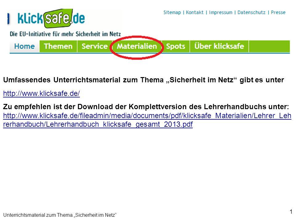 1 Unterrichtsmaterial zum Thema Sicherheit im Netz Umfassendes Unterrichtsmaterial zum Thema Sicherheit im Netz gibt es unter http://www.klicksafe.de/