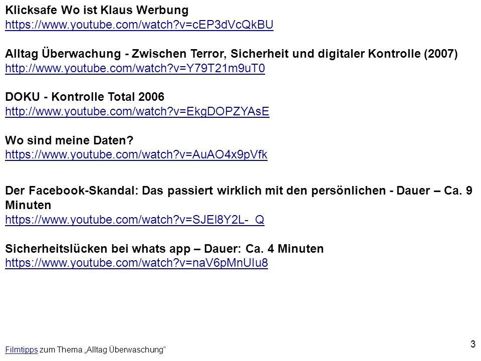 3 FilmtippsFilmtipps zum Thema Alltag Überwaschung Klicksafe Wo ist Klaus Werbung https://www.youtube.com/watch?v=cEP3dVcQkBU Alltag Überwachung - Zwi