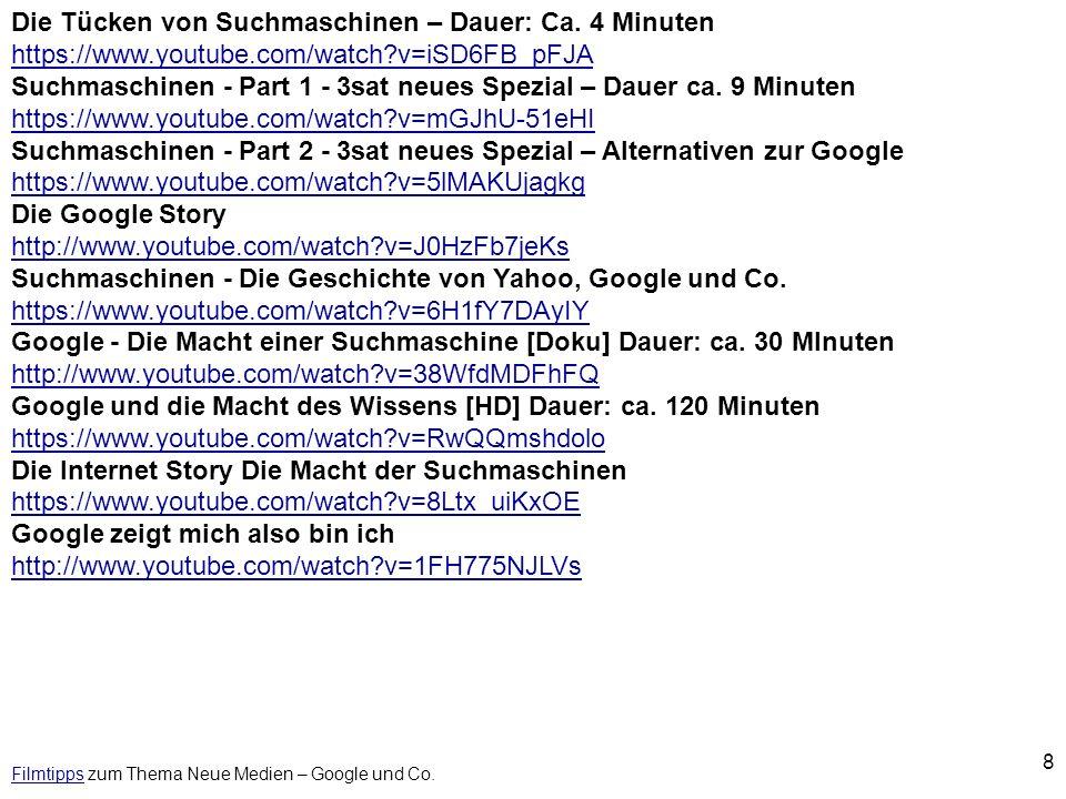 8 FilmtippsFilmtipps zum Thema Neue Medien – Google und Co. Die Tücken von Suchmaschinen – Dauer: Ca. 4 Minuten https://www.youtube.com/watch?v=iSD6FB
