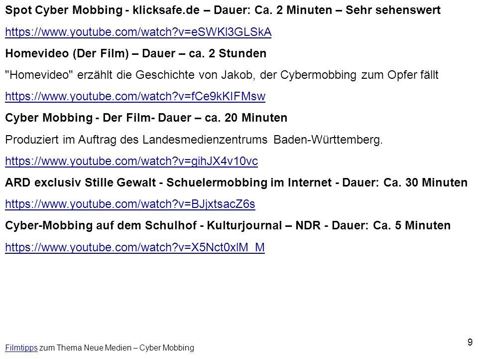 9 FilmtippsFilmtipps zum Thema Neue Medien – Cyber Mobbing Spot Cyber Mobbing - klicksafe.de – Dauer: Ca. 2 Minuten – Sehr sehenswert https://www.yout