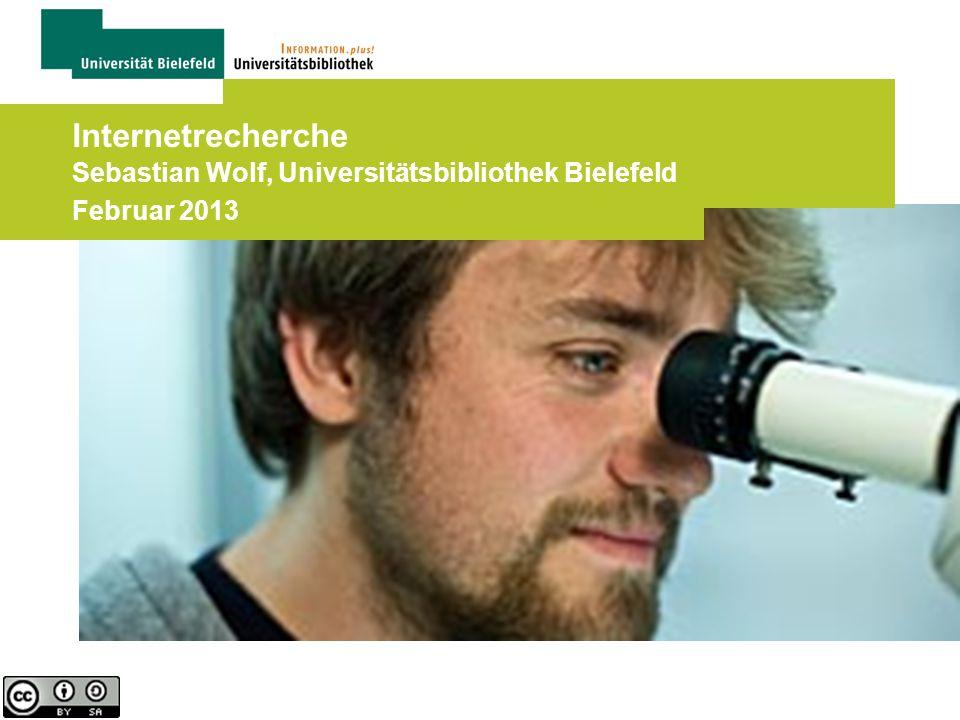 Internetrecherche Sebastian Wolf, Universitätsbibliothek Bielefeld Februar 2013