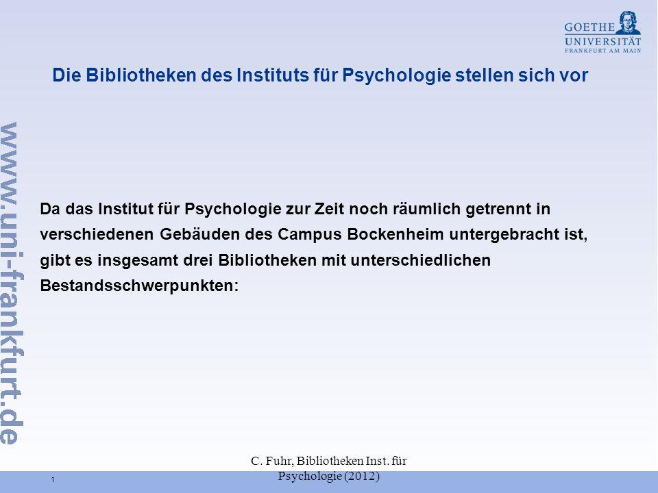 C. Fuhr, Bibliotheken Inst. für Psychologie (2012) 1 Die Bibliotheken des Instituts für Psychologie stellen sich vor Da das Institut für Psychologie z