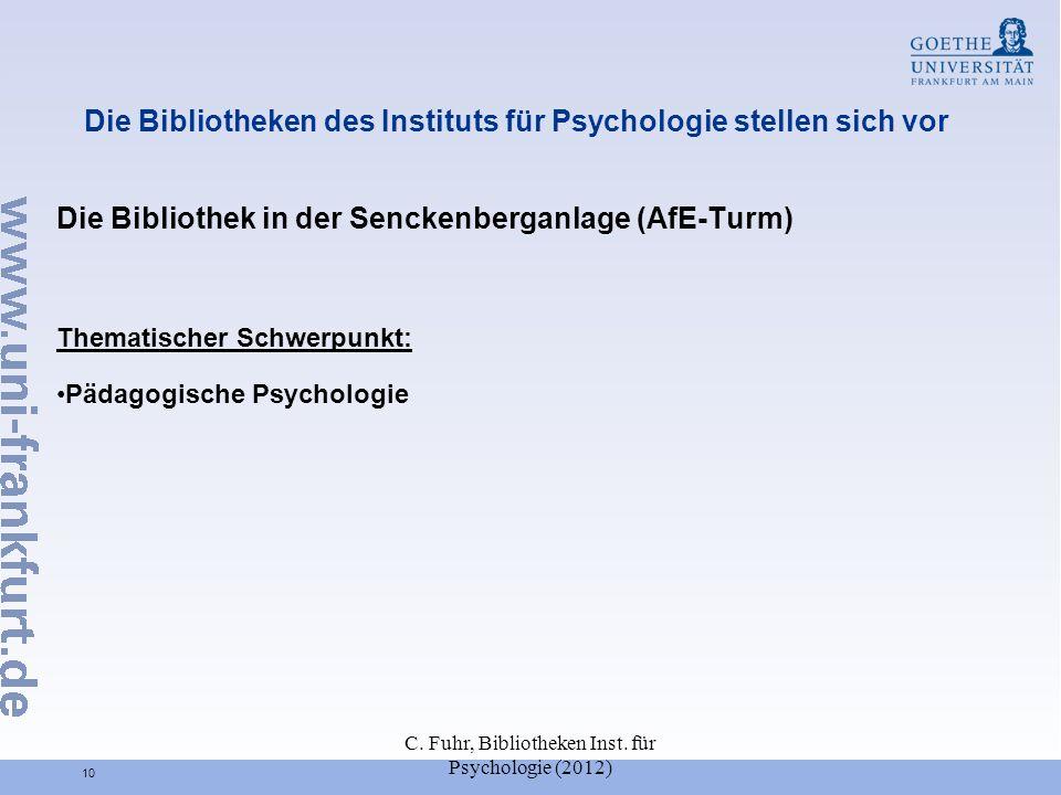 C. Fuhr, Bibliotheken Inst. für Psychologie (2012) 10 Die Bibliotheken des Instituts für Psychologie stellen sich vor Die Bibliothek in der Senckenber