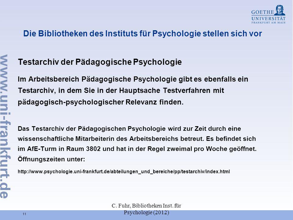 C. Fuhr, Bibliotheken Inst. für Psychologie (2012) 11 Die Bibliotheken des Instituts für Psychologie stellen sich vor Testarchiv der Pädagogische Psyc
