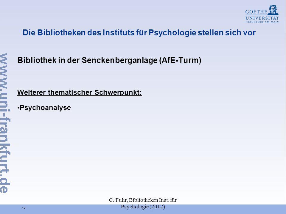 C. Fuhr, Bibliotheken Inst. für Psychologie (2012) 12 Die Bibliotheken des Instituts für Psychologie stellen sich vor Bibliothek in der Senckenberganl
