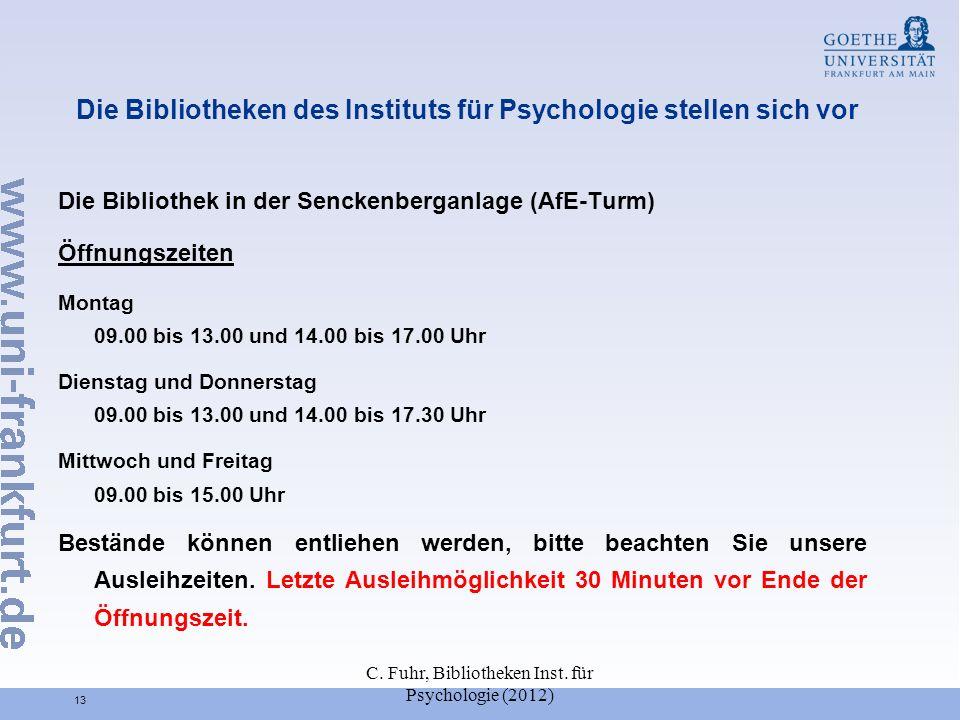 C. Fuhr, Bibliotheken Inst. für Psychologie (2012) 13 Die Bibliotheken des Instituts für Psychologie stellen sich vor Die Bibliothek in der Senckenber