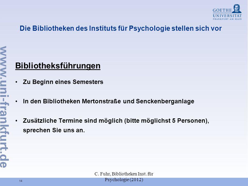 C. Fuhr, Bibliotheken Inst. für Psychologie (2012) 14 Die Bibliotheken des Instituts für Psychologie stellen sich vor Bibliotheksführungen Zu Beginn e
