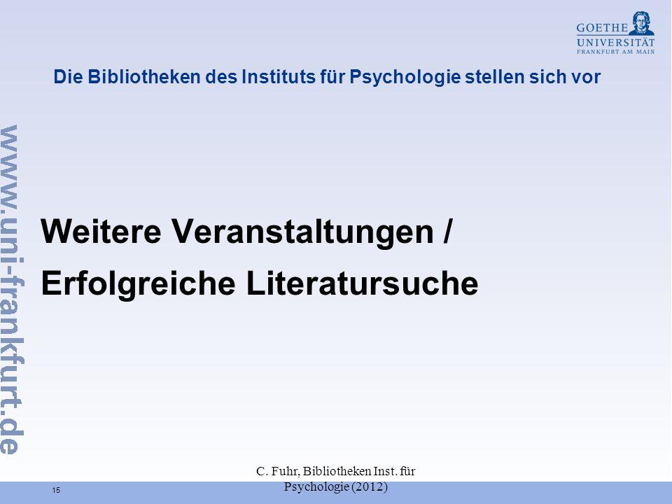 C. Fuhr, Bibliotheken Inst. für Psychologie (2012) 15 Die Bibliotheken des Instituts für Psychologie stellen sich vor Weitere Veranstaltungen / Erfolg