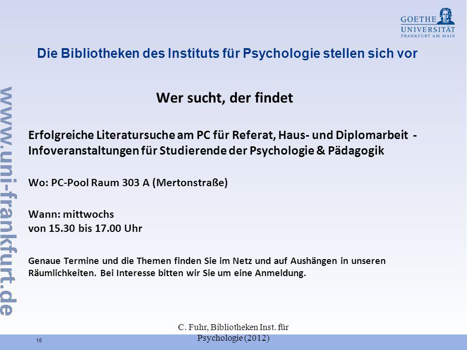 Die Bibliotheken des Instituts für Psychologie stellen sich vor Wer sucht, der findet Erfolgreiche Literatursuche am PC für Referat, Haus- und Diploma