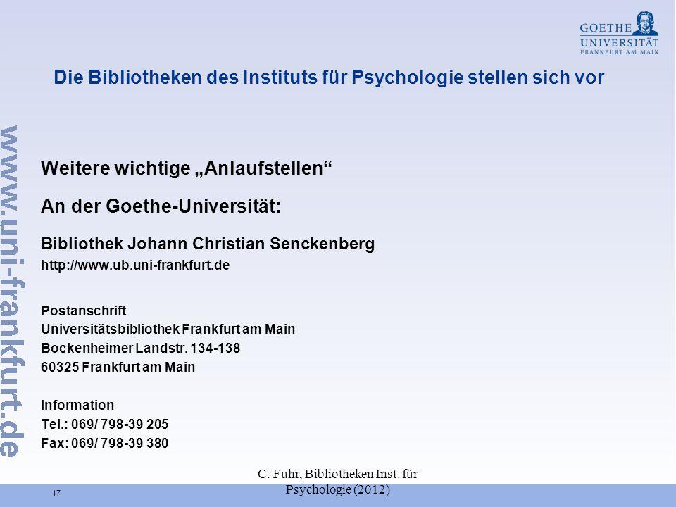 C. Fuhr, Bibliotheken Inst. für Psychologie (2012) 17 Die Bibliotheken des Instituts für Psychologie stellen sich vor Weitere wichtige Anlaufstellen A