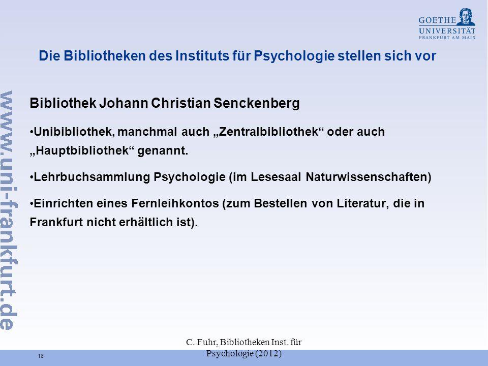 C. Fuhr, Bibliotheken Inst. für Psychologie (2012) 18 Die Bibliotheken des Instituts für Psychologie stellen sich vor Bibliothek Johann Christian Senc