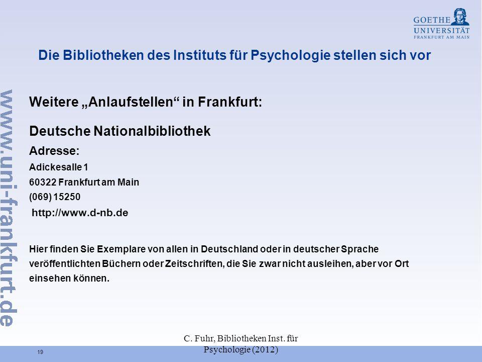 C. Fuhr, Bibliotheken Inst. für Psychologie (2012) 19 Die Bibliotheken des Instituts für Psychologie stellen sich vor Weitere Anlaufstellen in Frankfu