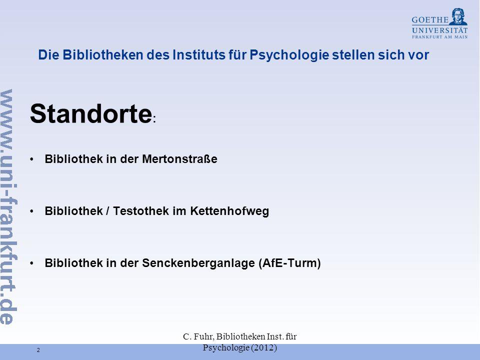 C. Fuhr, Bibliotheken Inst. für Psychologie (2012) 2 Die Bibliotheken des Instituts für Psychologie stellen sich vor Standorte : Bibliothek in der Mer