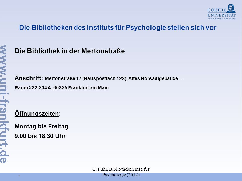 C. Fuhr, Bibliotheken Inst. für Psychologie (2012) 3 Die Bibliotheken des Instituts für Psychologie stellen sich vor Die Bibliothek in der Mertonstraß