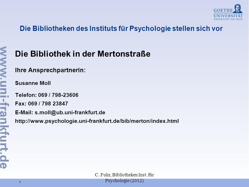 C. Fuhr, Bibliotheken Inst. für Psychologie (2012) 4 Die Bibliotheken des Instituts für Psychologie stellen sich vor Die Bibliothek in der Mertonstraß