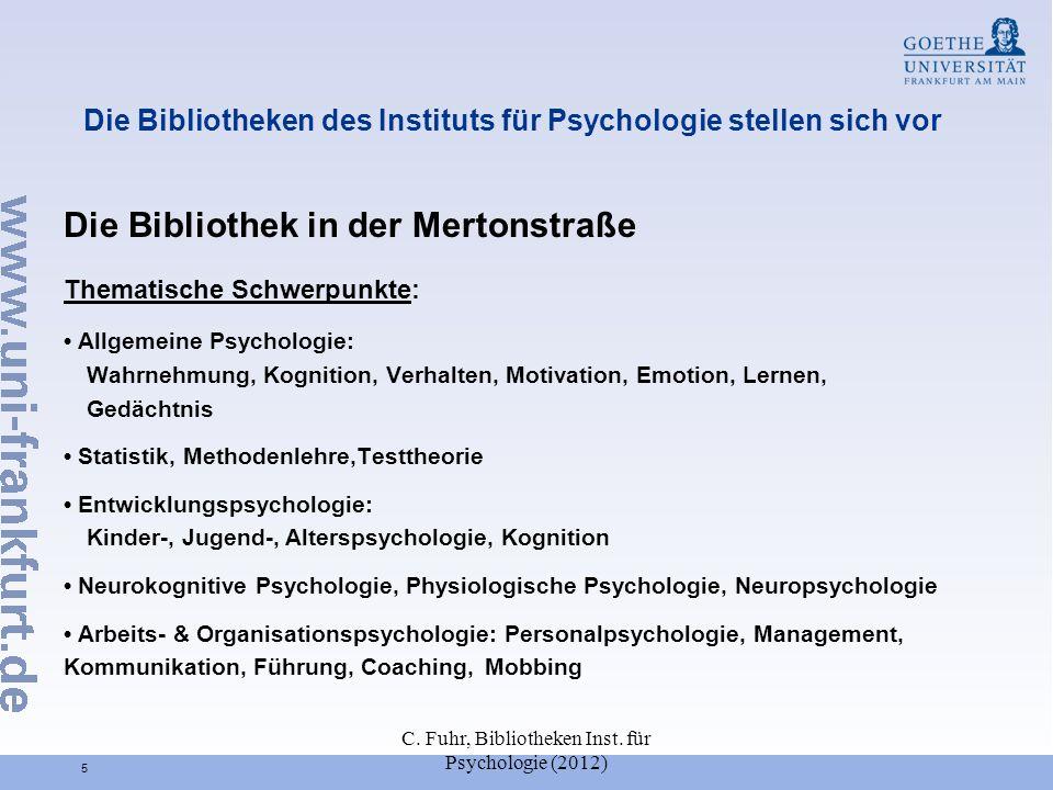 C. Fuhr, Bibliotheken Inst. für Psychologie (2012) 5 Die Bibliotheken des Instituts für Psychologie stellen sich vor Die Bibliothek in der Mertonstraß