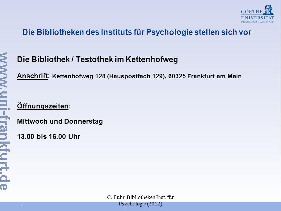 C. Fuhr, Bibliotheken Inst. für Psychologie (2012) 6 Die Bibliotheken des Instituts für Psychologie stellen sich vor Die Bibliothek / Testothek im Ket