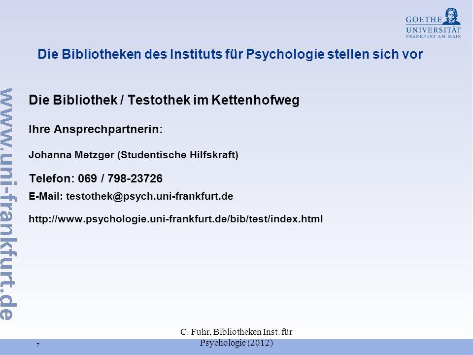 C. Fuhr, Bibliotheken Inst. für Psychologie (2012) 7 Die Bibliotheken des Instituts für Psychologie stellen sich vor Die Bibliothek / Testothek im Ket