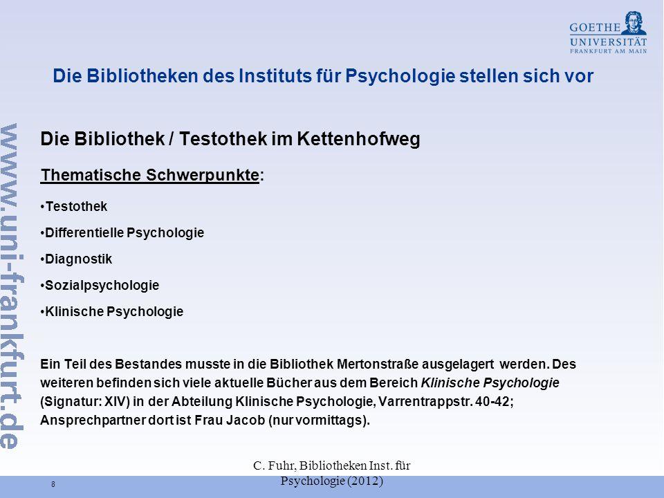 C. Fuhr, Bibliotheken Inst. für Psychologie (2012) 8 Die Bibliotheken des Instituts für Psychologie stellen sich vor Die Bibliothek / Testothek im Ket