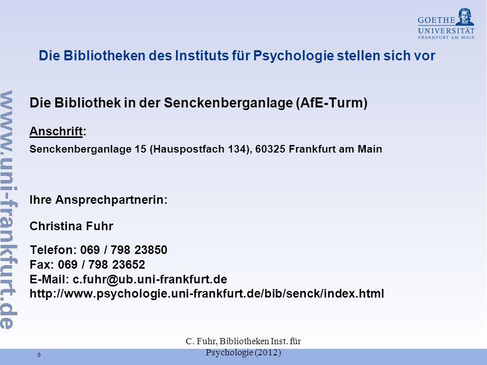 C. Fuhr, Bibliotheken Inst. für Psychologie (2012) 9 Die Bibliotheken des Instituts für Psychologie stellen sich vor Die Bibliothek in der Senckenberg