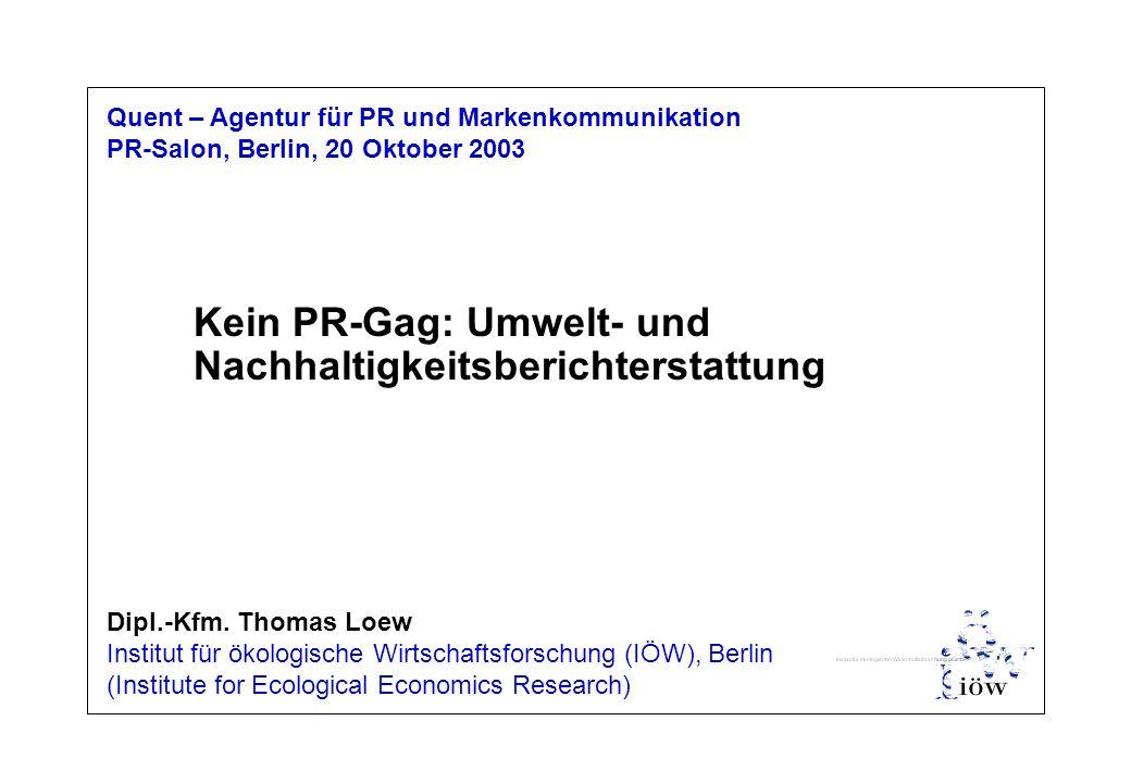 Thomas.Loew@ioew.de Quent – Agentur für PR und Markenkommunikation PR-Salon, Berlin, 20 Oktober 2003 Dipl.-Kfm. Thomas Loew Institut für ökologische W