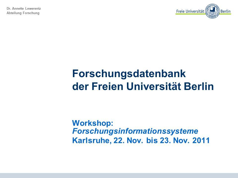 Dr. Annette Lewerentz Abteilung Forschung Forschungsdatenbank der Freien Universität Berlin Workshop: Forschungsinformationssysteme Karlsruhe, 22. Nov