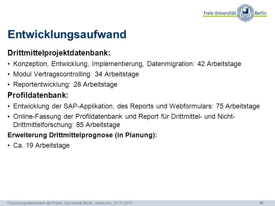 10 Forschungsdatenbank der Freien Universität Berlin. Karlsruhe, 23.11.2011 Entwicklungsaufwand Drittmittelprojektdatenbank: Konzeption, Entwicklung,