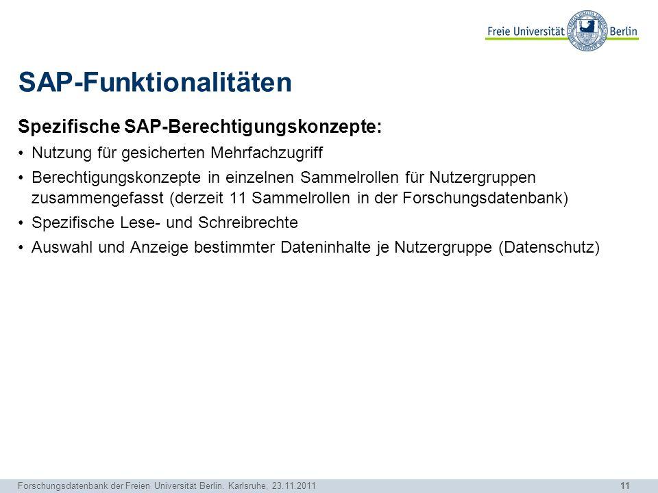 11 Forschungsdatenbank der Freien Universität Berlin. Karlsruhe, 23.11.2011 SAP-Funktionalitäten Spezifische SAP-Berechtigungskonzepte: Nutzung für ge